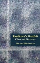 Faulkner's Gambit - Chess and Literature ebook by M. Wainwright