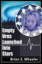 Empty Urns Launched Into Stars ebook by Brian S. Wheeler