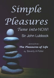 Simple Pleasures - Tune Into Now! ebook by Sir John Lubbock,Beverly A. Potter, Ph.D.