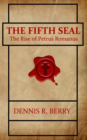 The Fifth Seal: The Rise of Petrus Romanus ebook by Dennis Berry