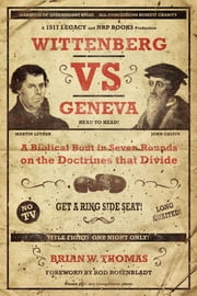 Wittenberg vs Geneva - A Biblical Bout in Seven Rounds on the Doctrines that Divide ebook by Brian Thomas,Rod Rosenbladt