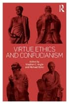 Virtue Ethics and Confucianism ebook by Stephen Angle, Michael Slote