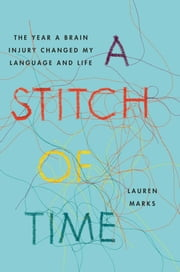 A Stitch of Time - The Year a Brain Injury Changed My Language and Life ebook by Lauren Marks