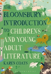The Bloomsbury Introduction to Children's and Young Adult Literature ebook by Professor Karen Coats