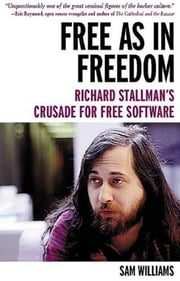 Free As In Freedom: Richard Stallman's Crusade For Free Software ebook by Sam Williams