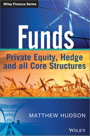 Funds - Private Equity, Hedge and All Core Structures ebook by Matthew Hudson