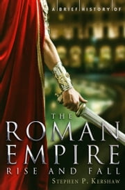 A Brief History of the Roman Empire ebook by Stephen Kershaw