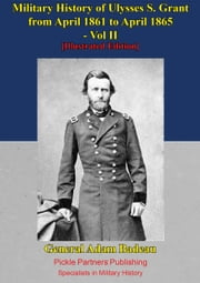 Military History Of Ulysses S. Grant From April 1861 To April 1865 Vol. II ebook by General Adam Badeau