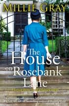 The House on Rosebank Lane - A powerful saga of a mother's love and determination in 1950s Edinburgh ebook by Millie Gray