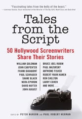 Tales from the Script - 50 Hollywood Screenwriters Share Their Stories ebook by Peter Hanson,Paul Robert Herman