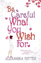 Be Careful What You Wish For ebook by Alexandra Potter