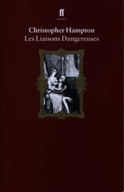 Les Liaisons Dangereuses ebook by Christopher Hampton
