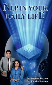 NLP IN YOUR DAILY LIFE ebook by Sumeet  Sharma,Lalitha Sharma