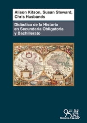 Didáctica de la historia en Secundaria Obligatoria y Bachillerato - Comprender el pasado ebook by Alison Kitson, Susan Steward, Chris Husbands