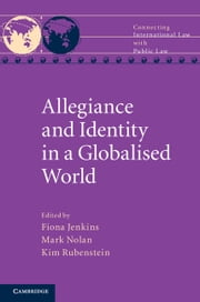 Allegiance and Identity in a Globalised World ebook by Fiona Jenkins,Mark Nolan,Kim Rubenstein