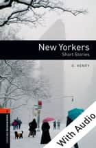 New Yorkers - With Audio Level 2 Oxford Bookworms Library ebook by O. Henry