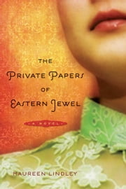 The Private Papers of Eastern Jewel: A Novel - A Novel ebook by Maureen Lindley