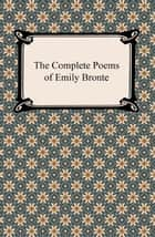 The Complete Poems of Emily Bronte ebook by Emily Bronte