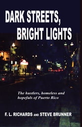 Dark Streets, Bright Lights: The Hustlers, Homeless and Hopefuls of Puerto Rico ebook by F.L. Richards and Steve Brunner