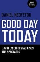 Good Day Today ebook by Daniel Neofetou