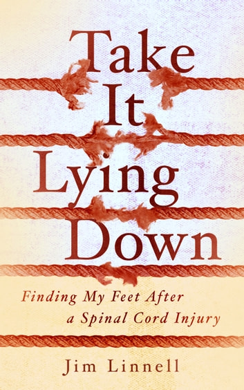 Take It Lying Down - Finding My Feet After a Spinal Cord Injury ebook by Jim Linnell
