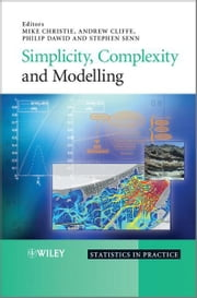 Simplicity, Complexity and Modelling ebook by Mike Christie,Andrew Cliffe,Philip Dawid,Stephen S. Senn