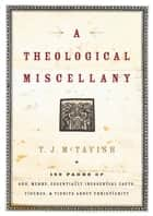A Theological Miscellany ebook by T.J. McTavish