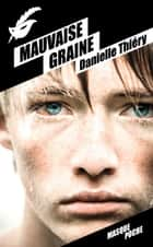 Mauvaise graine ebook by Danielle Thiéry