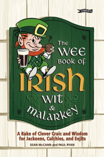 The Wee Book of Irish Wit & Malarkey - A Rake of Clever Craic and Wisdom for Jackeens, Culchies and Eejits ebook by Sean McCann,Paul Ryan