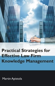 Practical Strategies for Effective Law Firm Knowledge Management ebook by Kobo.Web.Store.Products.Fields.ContributorFieldViewModel