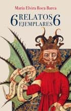 6 relatos ejemplares 6 ebook by María Elvira Roca Barea