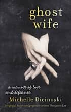 Ghost Wife ebook by Michelle Dicinoski
