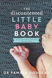 The Discontented Little Baby Book ebook by Dr. Pamela Douglas