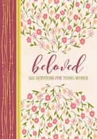 Beloved - 365 Devotions for Young Women ebook by Zondervan