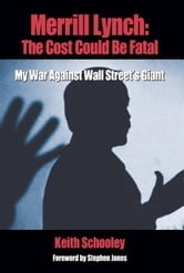 Merrill Lynch: The Cost Could Be Fatal: My War Against Wall Street's Giant ebook by Keith Schooley
