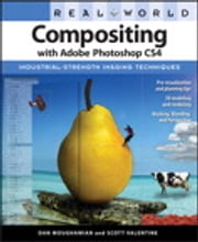 Real World Compositing with Adobe Photoshop CS4 ebook by Dan Moughamian,Scott Valentine