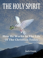 The Holy Spirit: How He Works In The Life Of The Christian Today ebook by Jack Exum