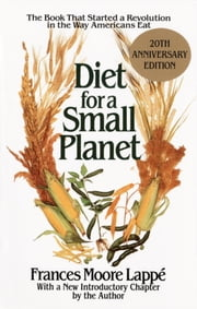 Diet for a Small Planet - The Book That Started a Revolution in the Way Americans Eat ebook by Frances Moore Lappe