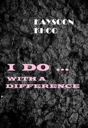 I Do ... With a Difference ebook by Kaysoon Khoo