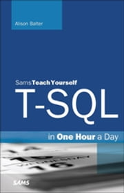 T-SQL in One Hour a Day, Sams Teach Yourself ebook by Alison Balter
