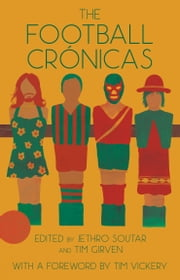 The Football Crónicas ebook by Jethro Soutar, Tim Girven, Tim Vickery