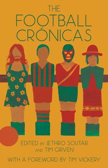 The Football Crónicas ebook by Jethro Soutar,Tim Girven,Tim Vickery