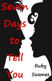 Seven Days to Tell You ebook by Ruby Soames