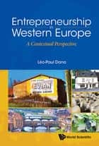 Entrepreneurship in Western Europe - A Contextual Perspective ebook by Léo-Paul Dana