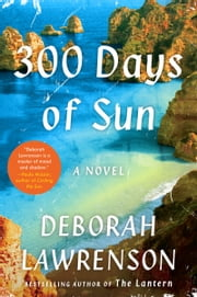 300 Days of Sun - A Novel ebook by Deborah Lawrenson