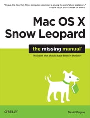 Mac OS X Snow Leopard: The Missing Manual - The Missing Manual ebook by David Pogue