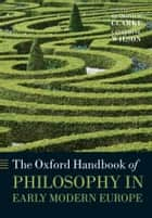 The Oxford Handbook of Philosophy in Early Modern Europe ebook by Desmond M. Clarke, Catherine Wilson