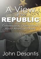 A View of The Republic ebook by John Desantis