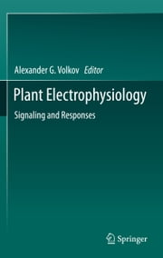 Plant Electrophysiology - Signaling and Responses ebook by