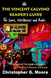 The Vincent Calvino Reader's Guide - The Laws, Worldview, and Books ebook by Christopher G. Moore
